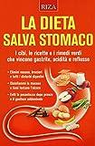 La dieta salva stomaco. I cibi, le ricette e i rimedi verdi che...