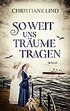 So weit uns Träume tragen: Schicksalsreise auf der Titanic