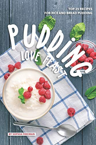 Pudding Love Feast: Top 25 Recipes