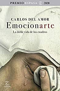 Emocionarte. La doble vida de los cuadros: Premio Espasa 2020 par Carlos del Amor