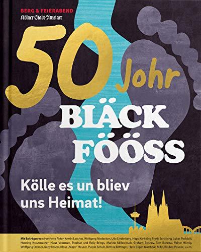 50 Johr Bläck Fööss: Kölle es un bliev uns Heimat!
