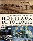 La grande histoire des hôpitaux de Toulouse - Un CHU aux racines millénaires