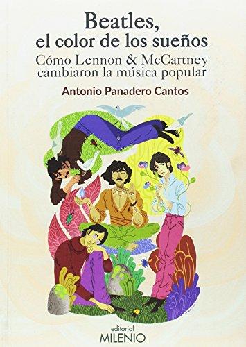 Beatles, el color de los sueños. Cómo Lennon & McCartney cambiaron l