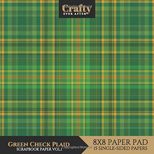 Green Check Plaid Scrapbook Paper: St Patrick's Day Plaid Tartan Green Design 8x8 Single-Sided for Crafts Card Making Origami Scrapbook Paper Pad 15 Sheets (Decorative Craft Paper, Band 3)