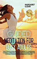 Guided meditation for busy adults: The ultimate 13 steps relaxation therapy to transforms your daily stress into a calm conscious power, improving your relationships bringing peace into your life