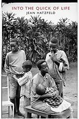 Into the Quick of Life: The Rwandan Genocide--The Survivors Speak Paperback