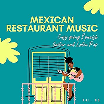 Mexican Restaurant Music - Easy Going Spanish Guitar And Latin Pop, Vol. 09
