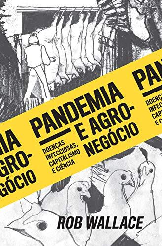 Pandemia e agronegócio: Doenças infecciosas, capitalismo e ciência