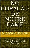 No Coração de Notre Dame: A Catedral de Nossa Senhora (Portuguese Edition)