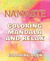 NAMASTE - Coloring Mandala to Relax - Coloring Book for Adults: Press The Relax Button In Your Brain - Colouring Book For Stressed Adults Or Stressed Kids