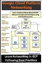 Google Cloud Platform - Networking: Beginner to Skilled Practitioner in One Book