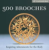 500 Brooches: Inspiring Adornments For The Body