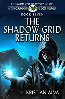 The Shadow Grid Returns: Book Seven of the Dragon Stone Saga by [Kristian Alva]