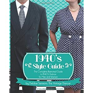1940's Style Guide: The Complete Illustrated Guide to 1940's Fashion for Men and Women by Sessions, Debbie L (2013) Paperback