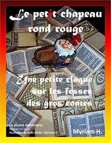 Le petit chapeau rond rouge: Une petite claque sur les fesses des gros contes (French Edition)