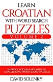 Learn Croatian with Word Search Puzzles Volume 2: Learn Croatian Language Vocabulary with 130 Challenging Bilingual Word Find Puzzles for All Ages
