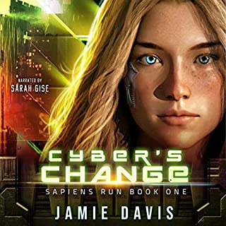 Cyber's Change     Sapiens Run, Book 1              By:                                                                                                                                 Jamie Davis                               Narrated by:                                                                                                                                 Sarah Gise                      Length: 6 hrs and 55 mins     5 ratings     Overall 3.6
