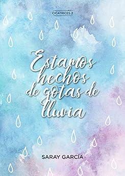 Estamos hechos de gotas de lluvia (Cicatrices nº 2) de [Saray García]