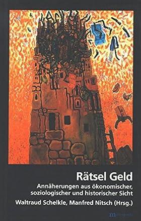 R�tsel Geld: Ann�herungen aus �konomischer, soziologischer und historischer Sicht
