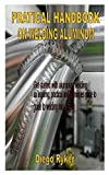 PRATICAL HANDBOOK ON WELDING ALUMINUM: Get started with aluminum welding an inspiring, practical and Techniques guide to welding mig and tig