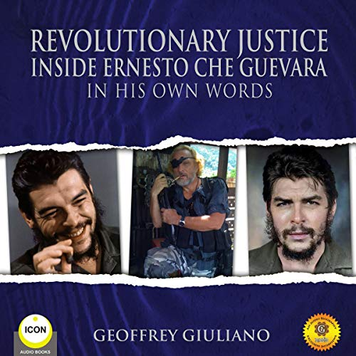Revolutionary Justice: Inside Ernesto Che Guevara - In His Own Words audiobook cover art