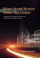 When Small States Make Big Leaps: Institutional Innovation and High-Tech Competition in Western Europe (Cornell Studies in Political Economy) by Darius Ornston(2012-08-28)