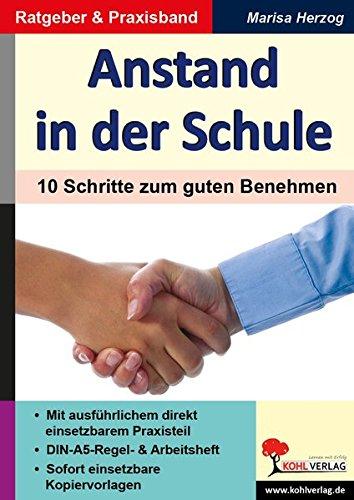 Anstand in der Schule: 10 Schritte zum guten Benehmen: Ein wertvoller pädagogischer Ratgeber! - incl. 35 Kopiervorlagen