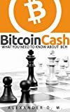 BITCOIN CASH: WHAT YOU NEED TO KNOW ABOUT BCH (English Edition)
