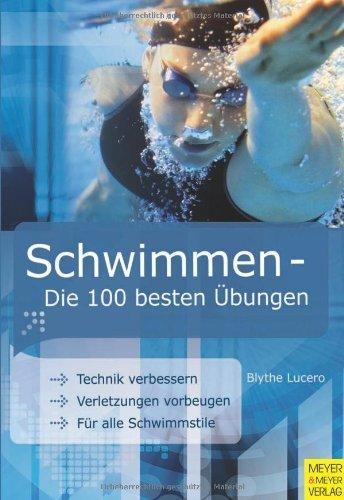 Schwimmen - Die 100 besten Übungen: Die 100 besten Übungen. Technik verbessern. Verletzungen vorbeugen. Für alle Schwimmstile von Blythe Lucero (2009) Broschiert