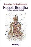 Rebell Buddha: Aufbruch in die Freiheit - Dzogchen Ponlop Rinpoche