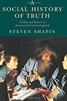 A Social History of Truth: Civility and Science in Seventeenth-Century England (Science and Its Conceptual Foundations series) by Steven Shapin(1995-11-15)