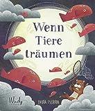 Wenn Tiere träumen: Kinderbuch ab 4 Jahren zum Vorlesen. Impulse zur Selbstreflexion: Wie können wir unsere eigenen Träume verwirklichen? Bilderbuch mit farbenfrohen Tier-Illustrationen