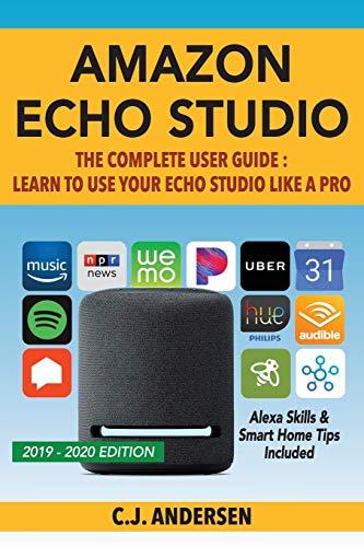 Amazon Echo Studio The Complete User Guide - Learn to Use Your Echo Studio Like A Pro: Alexa Skills and Smart Home Tips: 1 (Alexa Amazon Echo)