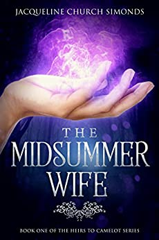The Midsummer Wife: Book One of The Heirs to Camelot Series by [Jacqueline Church Simonds]