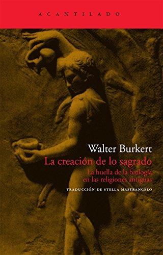 La creación de lo sagrado: La huella de la biología en las religiones antiguas (El Acantilado)