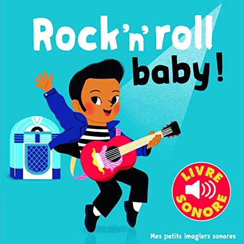 Rock'n'roll Baby ! : 6 ChanSons, 6 Images, 6 Puces (Livre Sonore- Dès 1 an