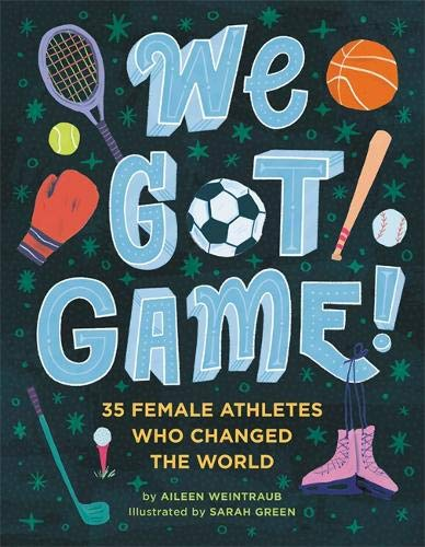 We Got Game!: 35 Female Athletes Who Changed the World
