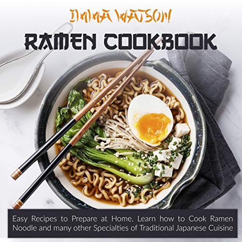 Ramen Cookbook: Easy Recipes to Prepare at Home. Learn how to Cook Ramen Noodle and many other Specialties of Traditional Japanese Cuisine (English Edition)
