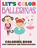 Let's Color Ballerinas -  Coloring Book for Toddlers and Preschoolers: Simple & Cute Ballet Coloring Book for Kids Ages 2-6 (Let's Color & Have Fun!)