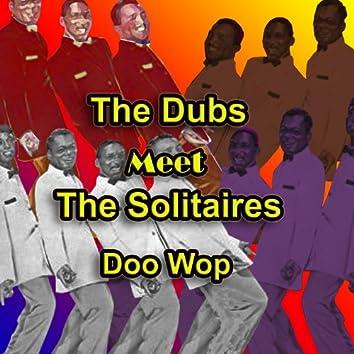 The Dubs Meet the Solitaires Doo Wop