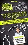 30 Tage Vegan : Vegane Ernährung - Das Tagebuch, Vom Fleischfanatiker zum Veganer (German Edition)