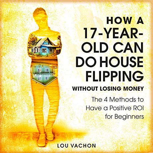 How a 17-Year-Old Can Do House Flipping Without Losing Money cover art