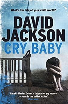 Cry Baby: What's the life of your child worth? (The Detective Callum Doyle Series) by [David Jackson]