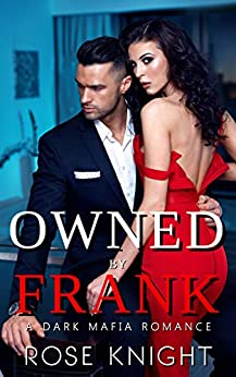 Owned by Frank: A Mafia Dark Romance (The Mafia Collection Book 1) by [Rose Knight]