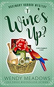 Wine's Up?: A Pet Parrot Cozy (Rosemary Harbor Mystery Book 1)