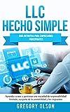 LLC Hecho Simple: Guía definitiva para Empresarios Principiantes - Aprende a crear y gestionar una Sociedad de Responsabilidad Limitada, ocuparte de la Contabilidad y los Impuestos