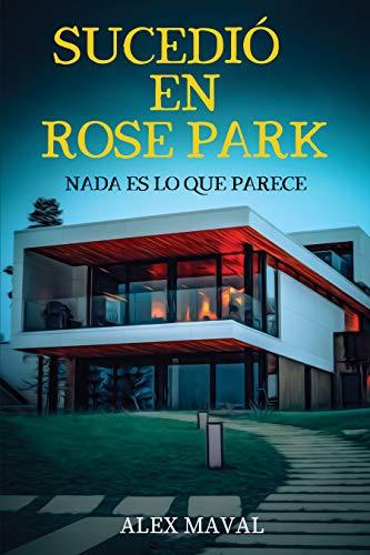 SUCEDIÓ EN ROSE PARK: Nº6 en el Top Ventas de Amazon España. No te pierdas el thriller de este verano. eBook: Maval, Alex: Amazon.es: Tienda Kindle
