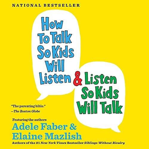 How to Talk So Kids Will Listen & Listen So Kids Will Talk Audiobook By Adele Faber, Elaine Mazlish cover art