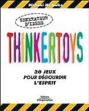 Thinkertoys - 30 jeux pour dégourdir l'esprit