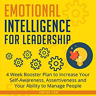 Emotional Intelligence for Leadership     4 Week Booster Plan to Increase Your Self-Awareness, Assertiveness and Your Ability to Manage People              By:                                                                                                                                 Jonatan Slane                               Narrated by:                                                                                                                                 Seth Thompson                      Length: 3 hrs and 6 mins     25 ratings     Overall 5.0